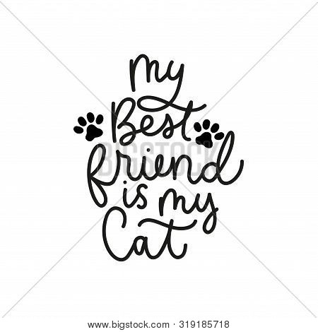 My Best Friend Is My Cat Poster Vector Illustration. Inspirational And Lovable Quote Written In Curv