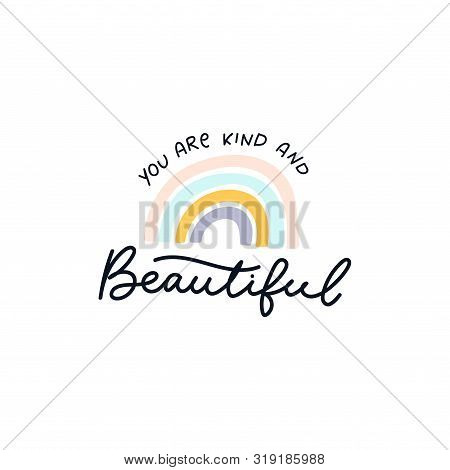You Are Kind And Beautiful Inspirational Lettering Vector Illustration. Motivational Print With Curv