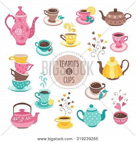 Hand Drawn Teapot And Cup Collection. Colorful Tea Cups, Coffee Cups And Teapots Isolated On White B