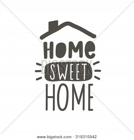 Home Sweet Home. Hand Drawn Lettering Family Quote. Black Vector Typography For Prints, Home, Kids R