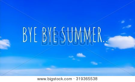 Bye Bye Summer Words In White With Ellipses At The End. They Are Against A Soft Focused Blue Sky Bac