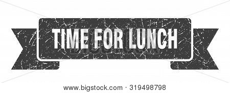 Time For Lunch Grunge Ribbon. Time For Lunch Sign. Time For Lunch Banner