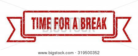 Time For A Break Grunge Ribbon. Time For A Break Sign. Time For A Break Banner