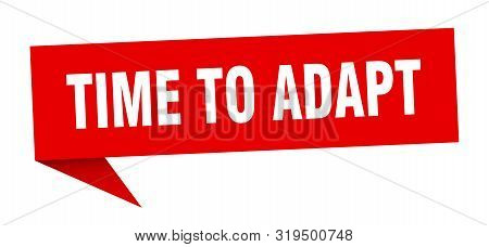 Time To Adapt Speech Bubble. Time To Adapt Sign. Time To Adapt Banner