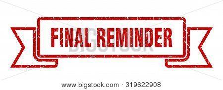 Final Reminder Grunge Ribbon. Final Reminder Sign. Final Reminder Banner