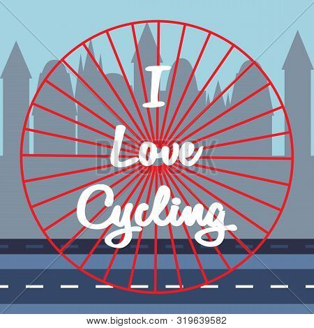 White Lettering - I Love Cycling In The Center. Bicycle Wheel Rolls Along Highway On Buildings Silho