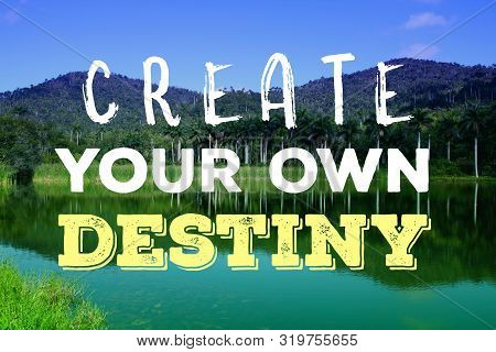 Create Your Own Destiny. Motivational Quote Sign. Success Motivation.