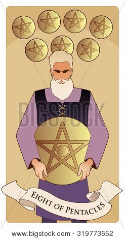 Eight Of Pentacles. Tarot Cards. Craftsman Man Showing The Result Of His Work, Eight Freshly Chisell