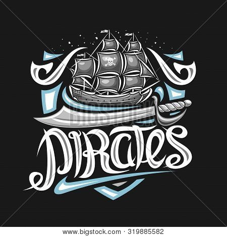 Vector Logo For Pirate Party, Decorative Concept With Illustration Of Grey Sailboat, Cartoon Sword A