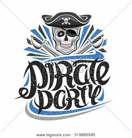 Vector Logo For Pirate Party, Poster With Illustration Of Human Skull In Old Hat, Crossed Swords, Or