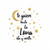 I love you to the moon and back. Latino inspirational quote for your design with gold stars Text in Spanish poster