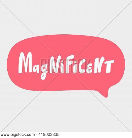 Magnificent. Hand Drawn Sticker Bubble White Speech Logo. Good For Tee Print, As A Sticker, For Note