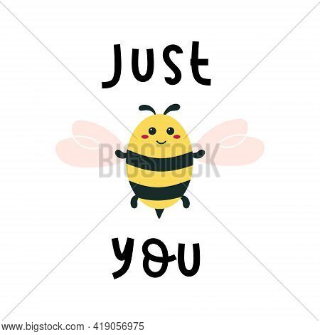 Just Bee You Quote With Happy Bumblebee. Kawaii Insect. Cute Design For Baby. Yellow Bug With Wings.
