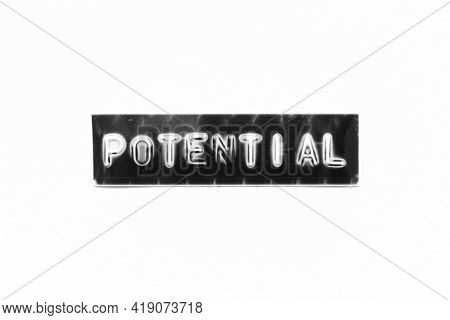 Embossed Letter With Word Potential In Black Banner On White Paper Background