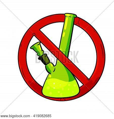 Bong. Prohibition Of Drugs. Stop Marijuana. Glass Instrument For Smoking Ganja. Red Sign. Cartoon Il