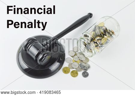 Phrase Financial Penalty Written Over White Background With Stack Of Coins And Judge Gavel