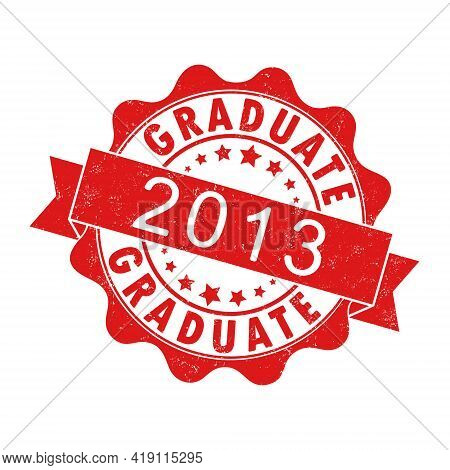 An Impression Of An Old Worn Stamp With The Inscription Graduate 2013. Vector Illustration For Thema