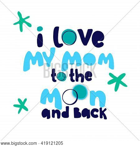 Mothers Day Greeting Card Gesign. Hand-lettered Humorous Greeting Phrase Decorated With Stars