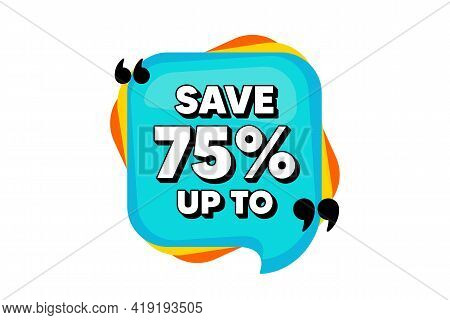 Save Up To 75 Percent. Blue Speech Bubble Banner With Quotes. Discount Sale Offer Price Sign. Specia