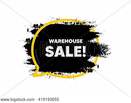 Warehouse Sale. Paint Brush Stroke In Speech Bubble Frame. Special Offer Price Sign. Advertising Dis