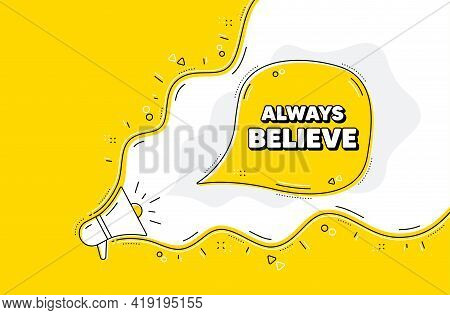 Always Believe Motivation Quote. Loudspeaker Alert Message. Motivational Slogan. Inspiration Message