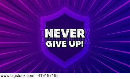 Never Give Up Motivation Quote. Protect Shield Background. Motivational Slogan. Inspiration Message.