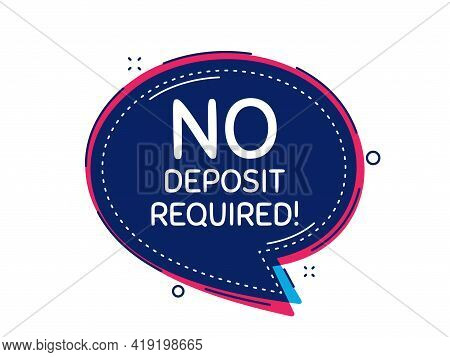 No Deposit Required. Thought Bubble Vector Banner. Promo Offer Sign. Advertising Promotion Symbol. D