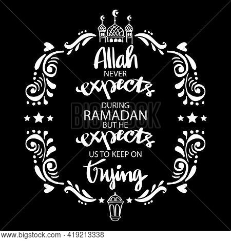 Allah Never Expect Us To Be Perfect During Ramadan. But He Expects Us To Keep On Trying. Ramadan Quo