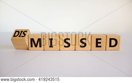 Missed Or Dismissed Symbol. Turned The Cube And Changed The Word 'missed' To 'dismissed'. Beautiful