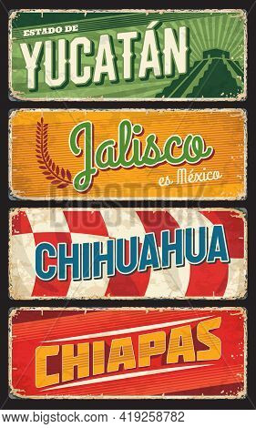 Mexico States Signs Of Yucatan, Chihuahua, Jalisco And Chiapas Vector Grunge Metal Plates. Mexican D