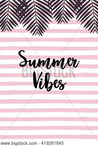 Summer Vibes Vector Illustration In Flat Design Lush Palm Leaves With Calligraphic Inscription On Tw