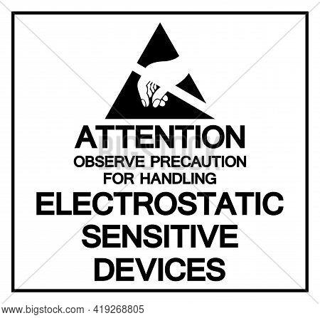 Attention Observe Precaution For Handling Electrostatic Sensitive Device Symbol Sign, Vector Illustr