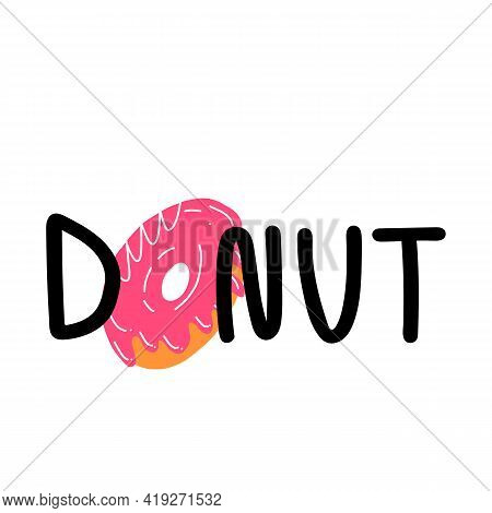 Cute Donut Lettering And Sweet Strawberry Pastry With Icing. Cartoon Style Food Illustration.