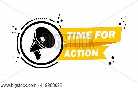Megaphone With Time For Action Speech Bubble Banner. Slogan Time For Action. Loudspeaker. Label For