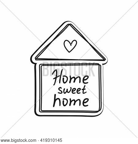 Home Sweet Home Hand Lettering. Quote In An Abstract House With A Heart On The Roof. Black And White