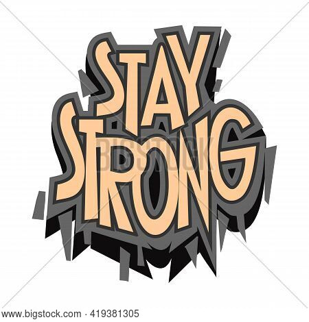 Stay Strong Slogan. Cartoon Style Hand Drawn Lettering. Motivational Quote For Posters, T Shirt Prin