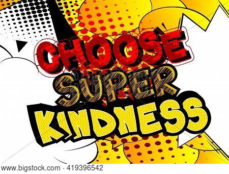 Choose Super Kindness Card With Colorful Comic Book Background. Retro Style For Prints, Cards, Poste
