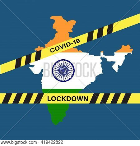 A Vector Of India Map With Hazard Tape Written Covid-19 And Lockdown. India Have Been Advice To Lock