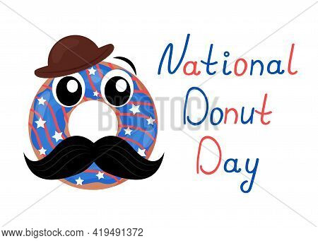 National Donut Day. Doughnut Anthropomorphic Character With Moustache And Eyes. Lettering On White B