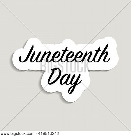 Vector Illustrated Banner, Greeting Card Or Poster - Juneteenth. Sticker Juneteenth Day, Freedom