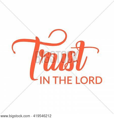 Trust In The Lord, Christian Saying For Print Or Use As Poster, Card, Flyer Or T Shirt