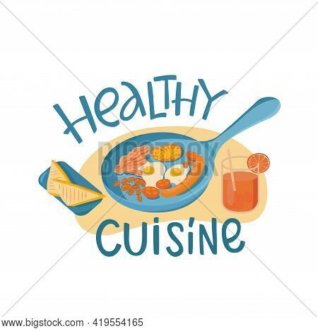 Healthy Cuisine Lettering Sing With Breakfast Or Brunch Dish Eggs, Bacon, Juice, Beans, Sausages. Ve