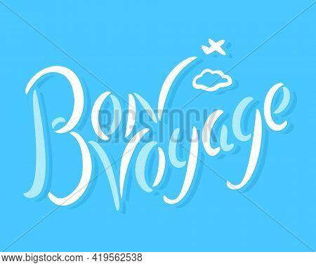Bon Voyage. Vector Handwritten Lettering. Vector Illustration.