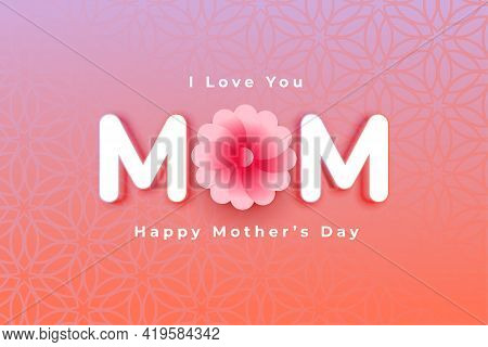 Love You Mom Card For Happy Mothers Day