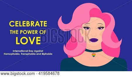 May 17 - The International Day Against Homophobia, Transphobia And Biphobia. Beautiful Drag Queen Wi
