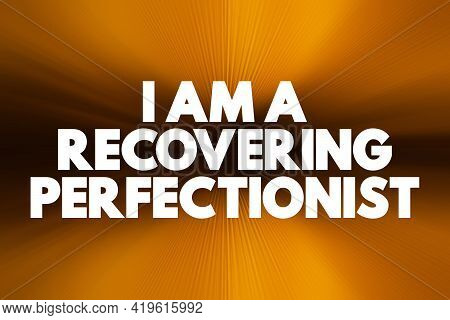 I Am A Recovering Perfectionist Text Quote, Concept Background
