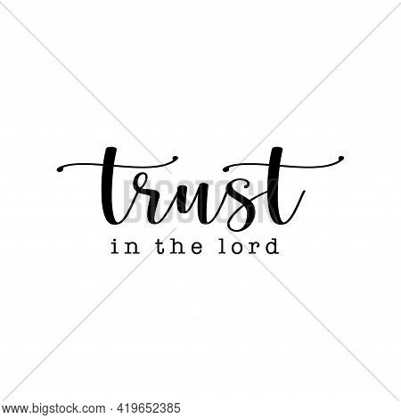 Trust In The Lord Text Vector , Christian, Quote, Saying, Christian Design, T Shirt Design