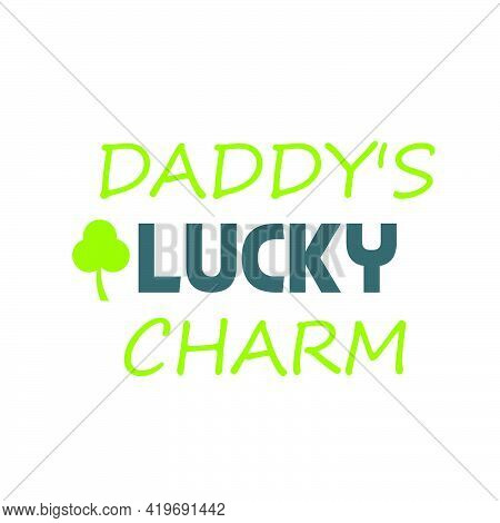 Daddy's Lucky Charm,  Happy Fathers Day Wishes Card Design For Print Or Use As Poster, Flyer Or T Sh