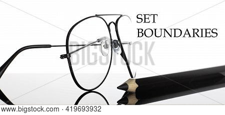 Set Boundaries Text. Glasses And Pencil Isolated On The White Background