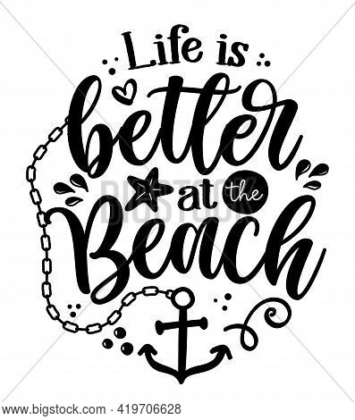 Life Is Better At The Beach - Inspirational Quote About Summer. Funny Typography With Anchor And Sta